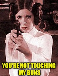 YOU'RE NOT TOUCHING MY BUNS | made w/ Imgflip meme maker