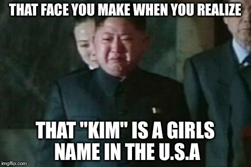 "Kim Jong Un Sad Meme | THAT FACE YOU MAKE WHEN YOU REALIZE THAT ""KIM"" IS A GIRLS NAME IN THE U.S.A 