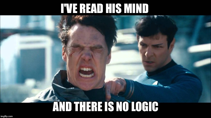 I'VE READ HIS MIND AND THERE IS NO LOGIC | image tagged in spock and kahn | made w/ Imgflip meme maker