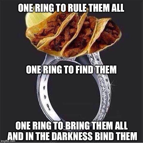 One Right To Rule Them All One Ring To Find Them One: Lord Of The Taco