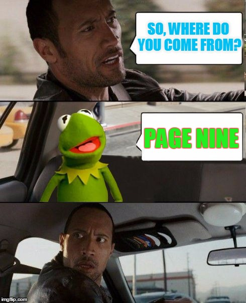 Kermit rocks page nine | SO, WHERE DO YOU COME FROM? PAGE NINE | image tagged in kermit rocks,memes,page 9 | made w/ Imgflip meme maker