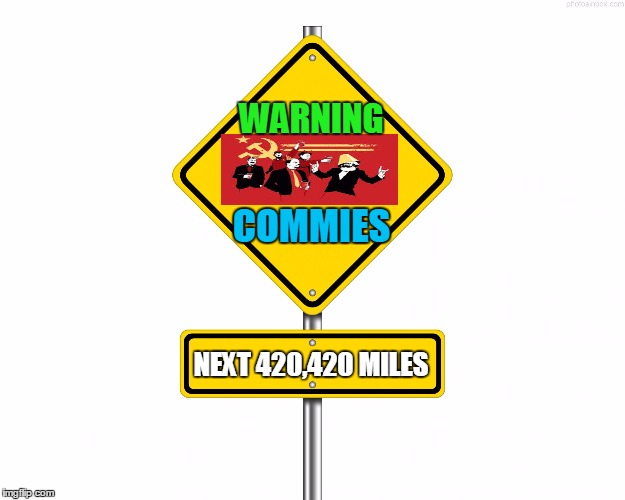 Pedestrian Sign | WARNING COMMIES NEXT 420,420 MILES | image tagged in pedestrian sign,crush the commies,commie,sign,funny,memes | made w/ Imgflip meme maker