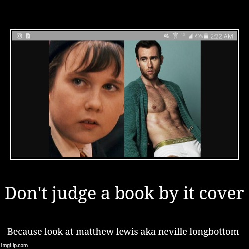 Neville longbottom is bea  | Don't judge a book by it cover | Because look at matthew lewis aka neville longbottom | image tagged in funny,demotivationals,harry potter,neville longbottom | made w/ Imgflip demotivational maker