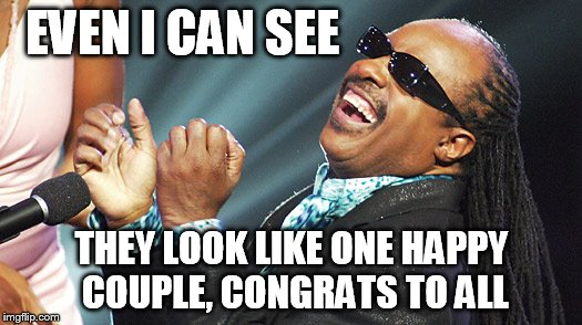 EVEN I CAN SEE THEY LOOK LIKE ONE HAPPY COUPLE, CONGRATS TO ALL | image tagged in stevie wonder laughing | made w/ Imgflip meme maker
