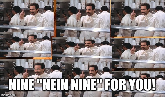 "One Does Not Simply Meme | NINE ""NEIN NINE"" FOR YOU! 