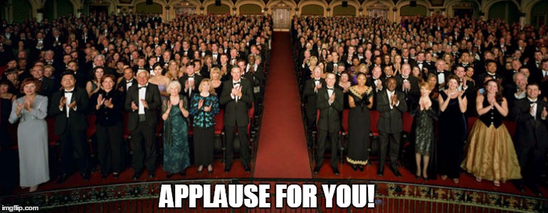 APPLAUSE FOR YOU! | made w/ Imgflip meme maker
