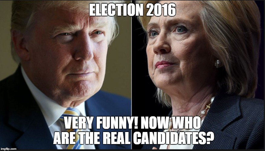 ELECTION 2016 Candidates | ELECTION 2016 VERY FUNNY! NOW WHO ARE THE REAL CANDIDATES? | image tagged in trump for president,hillary clinton | made w/ Imgflip meme maker
