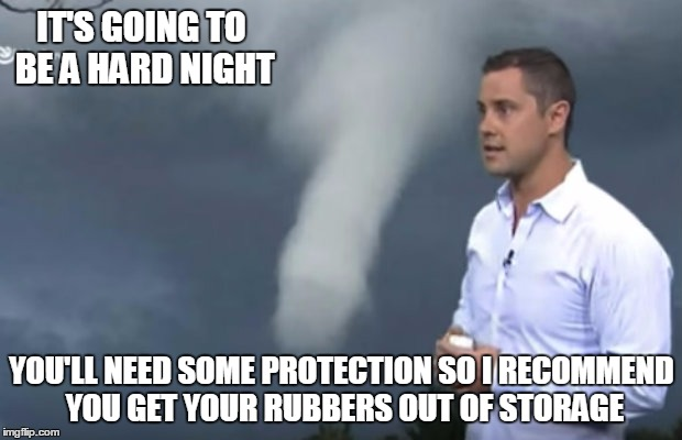IT'S GOING TO BE A HARD NIGHT YOU'LL NEED SOME PROTECTION SO I RECOMMEND YOU GET YOUR RUBBERS OUT OF STORAGE | made w/ Imgflip meme maker