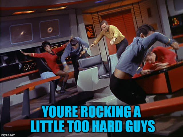 YOURE ROCKING A LITTLE TOO HARD GUYS | made w/ Imgflip meme maker