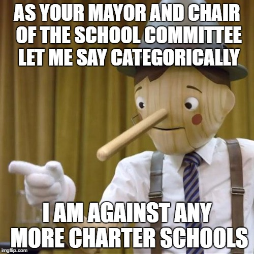 JUST DON'T ASK ME TO SIGN ANYTHING | AS YOUR MAYOR AND CHAIR OF THE SCHOOL COMMITTEE LET ME SAY CATEGORICALLY I AM AGAINST ANY MORE CHARTER SCHOOLS | image tagged in pinnocchio you have potential,mayor,charter schools,oppsition | made w/ Imgflip meme maker