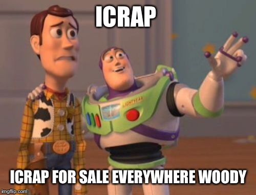 X, X Everywhere Meme | ICRAP ICRAP FOR SALE EVERYWHERE WOODY | image tagged in memes,x,x everywhere,x x everywhere | made w/ Imgflip meme maker