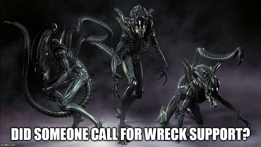 DID SOMEONE CALL FOR WRECK SUPPORT? | image tagged in three aliens walk into a bar | made w/ Imgflip meme maker
