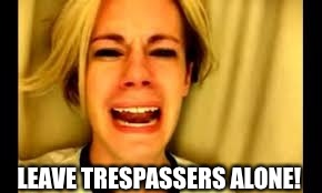 LEAVE TRESPASSERS ALONE! | made w/ Imgflip meme maker
