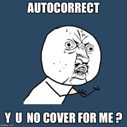 Y U No Meme | AUTOCORRECT Y  U  NO COVER FOR ME ? | image tagged in memes,y u no | made w/ Imgflip meme maker