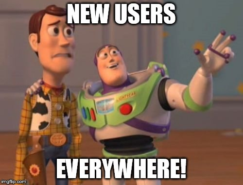 X, X Everywhere Meme | NEW USERS EVERYWHERE! | image tagged in memes,x x everywhere | made w/ Imgflip meme maker
