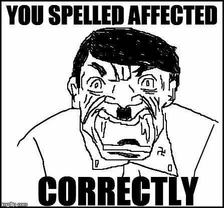 blank | YOU SPELLED AFFECTED CORRECTLY | image tagged in blank | made w/ Imgflip meme maker