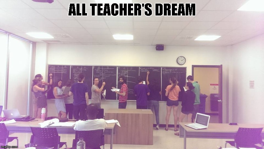 ALL TEACHER'S DREAM | image tagged in school | made w/ Imgflip meme maker