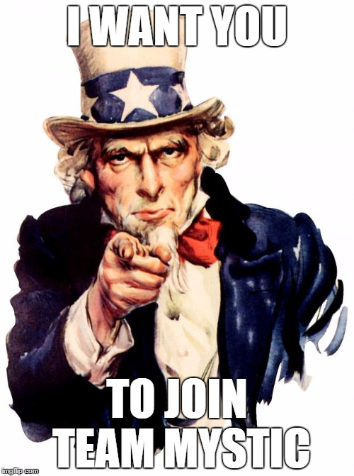 Uncle Sam Meme | I WANT YOU TO JOIN TEAM MYSTIC | image tagged in memes,uncle sam | made w/ Imgflip meme maker