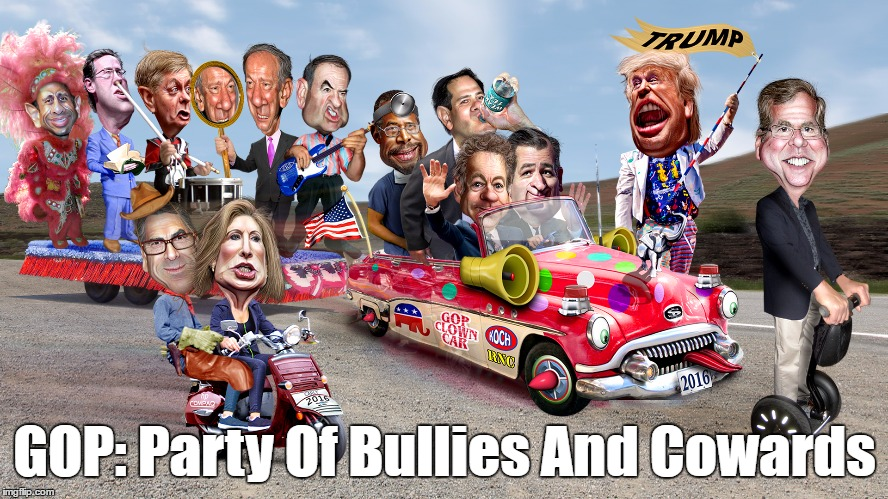 GOP: Party Of Bullies And Cowards | made w/ Imgflip meme maker