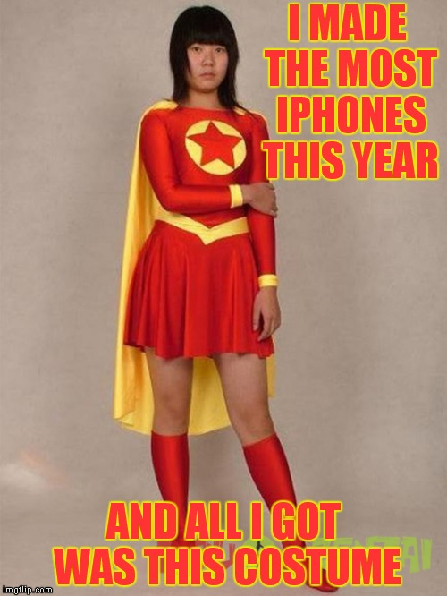 I know it's bad, laugh at it!! | I MADE THE MOST IPHONES THIS YEAR AND ALL I GOT WAS THIS COSTUME | image tagged in china,iphone,costume,bad joke | made w/ Imgflip meme maker
