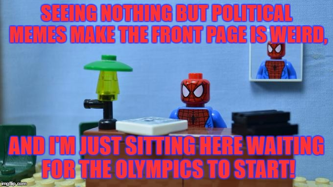 2 More Days... |  SEEING NOTHING BUT POLITICAL MEMES MAKE THE FRONT PAGE IS WEIRD, AND I'M JUST SITTING HERE WAITING FOR THE OLYMPICS TO START! | image tagged in lego spiderman desk,political memes,front page,funny,olympics,memes | made w/ Imgflip meme maker