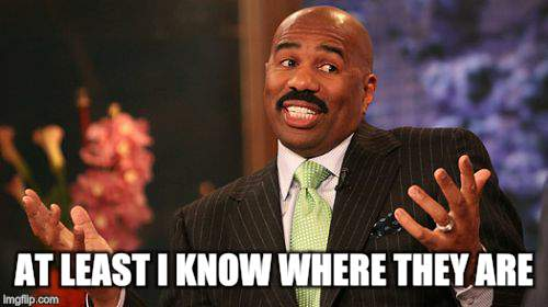 Steve Harvey Meme | AT LEAST I KNOW WHERE THEY ARE | image tagged in memes,steve harvey | made w/ Imgflip meme maker