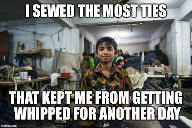 I SEWED THE MOST TIES THAT KEPT ME FROM GETTING WHIPPED FOR ANOTHER DAY | made w/ Imgflip meme maker