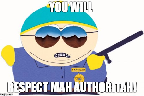 YOU WILL RESPECT MAH AUTHORITAH! | made w/ Imgflip meme maker