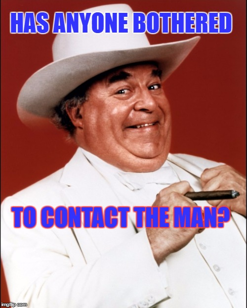 HAS ANYONE BOTHERED TO CONTACT THE MAN? | made w/ Imgflip meme maker