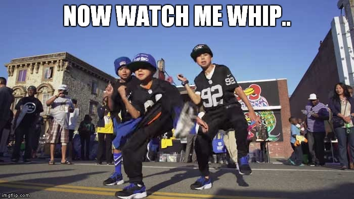 NOW WATCH ME WHIP.. | made w/ Imgflip meme maker