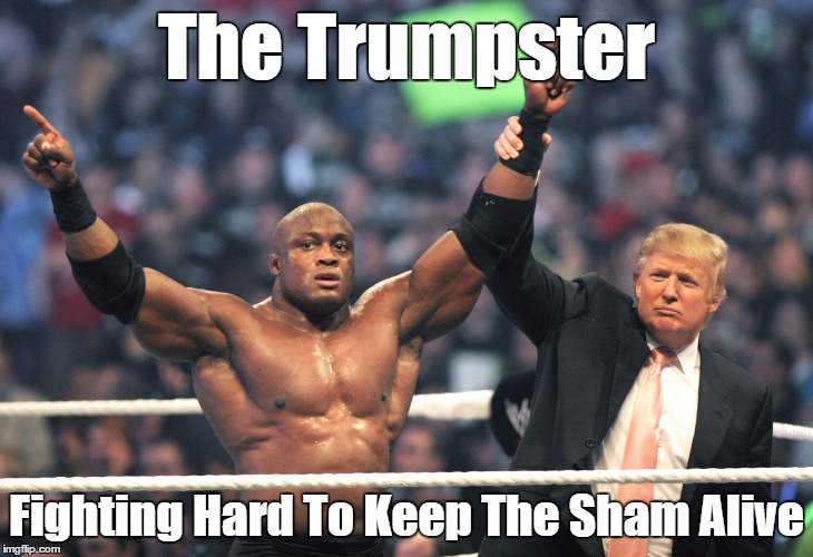 The Trumpster Fighting Hard To Keep The Sham Alive | made w/ Imgflip meme maker