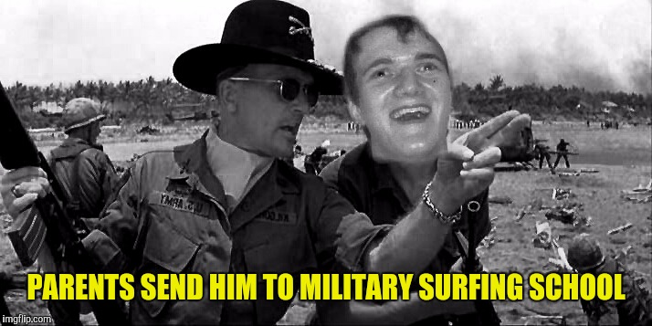 PARENTS SEND HIM TO MILITARY SURFING SCHOOL | made w/ Imgflip meme maker