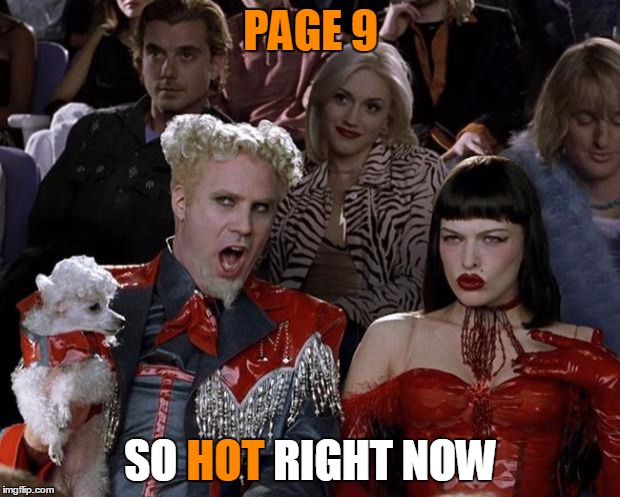 Mugatu So Hot Right Now Meme | PAGE 9 SO HOT RIGHT NOW HOT | image tagged in memes,mugatu so hot right now | made w/ Imgflip meme maker
