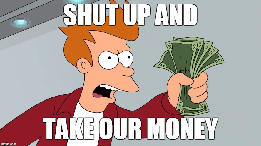 SHUT UP AND TAKE OUR MONEY | made w/ Imgflip meme maker