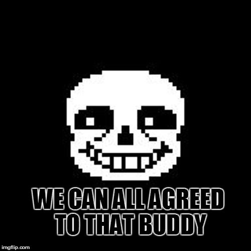 WE CAN ALL AGREED TO THAT BUDDY | made w/ Imgflip meme maker