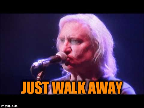 JUST WALK AWAY | made w/ Imgflip meme maker