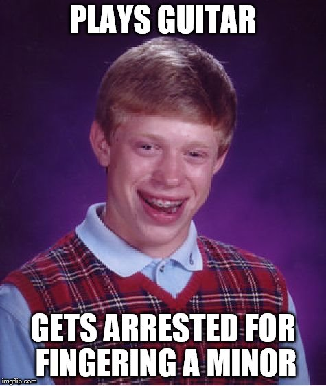 Bad Luck Brian Meme | PLAYS GUITAR GETS ARRESTED FOR FINGERING A MINOR | image tagged in memes,bad luck brian | made w/ Imgflip meme maker
