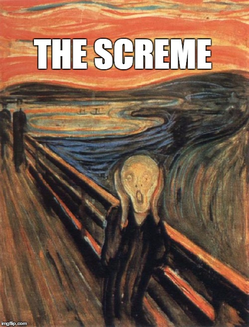 THE SCREME | made w/ Imgflip meme maker