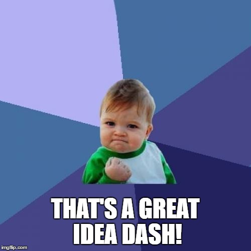 Success Kid Meme | THAT'S A GREAT IDEA DASH! | image tagged in memes,success kid | made w/ Imgflip meme maker