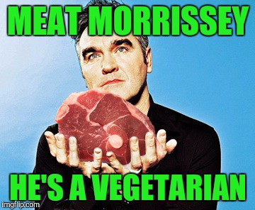 MEAT MORRISSEY HE'S A VEGETARIAN | made w/ Imgflip meme maker