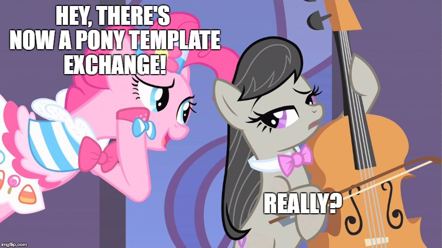 HEY, THERE'S NOW A PONY TEMPLATE EXCHANGE! REALLY? | made w/ Imgflip meme maker