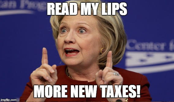 Hillary promises more taxes to the middle class | READ MY LIPS MORE NEW TAXES! | image tagged in tax,taxes,hillary,clinton,lies,liar | made w/ Imgflip meme maker