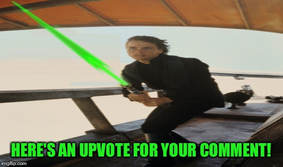 HERE'S AN UPVOTE FOR YOUR COMMENT! | made w/ Imgflip meme maker