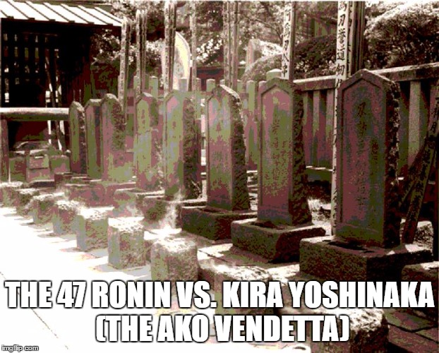 THE 47 RONIN VS. KIRA YOSHINAKA (THE AKO VENDETTA) | made w/ Imgflip meme maker