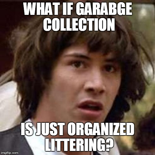 Conspiracy Keanu | WHAT IF GARABGE COLLECTION IS JUST ORGANIZED LITTERING? | image tagged in memes,conspiracy keanu,garbage,littering,garbage dump | made w/ Imgflip meme maker