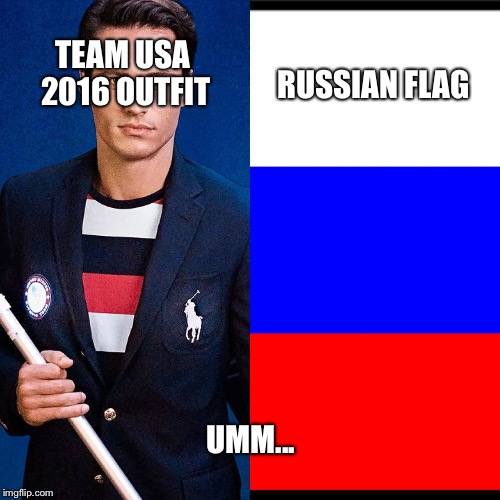 Patriotic color fail |  RUSSIAN FLAG; TEAM USA 2016 OUTFIT; UMM... | image tagged in fail,russia,american flag,america,rio,olympics | made w/ Imgflip meme maker