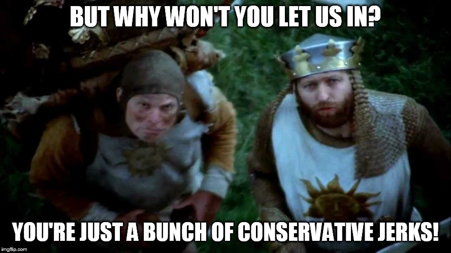 BUT WHY WON'T YOU LET US IN? YOU'RE JUST A BUNCH OF CONSERVATIVE JERKS! | image tagged in the questioning king | made w/ Imgflip meme maker