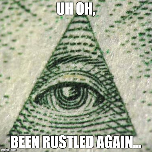 UH OH, BEEN RUSTLED AGAIN... | made w/ Imgflip meme maker