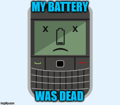 MY BATTERY WAS DEAD | made w/ Imgflip meme maker