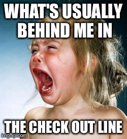 WHAT'S USUALLY BEHIND ME IN THE CHECK OUT LINE | made w/ Imgflip meme maker